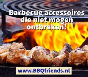 Barbecue accessoires - BBQ accessoire die niet mog ontbreken bij het grillen - www.BBQfriends.nl